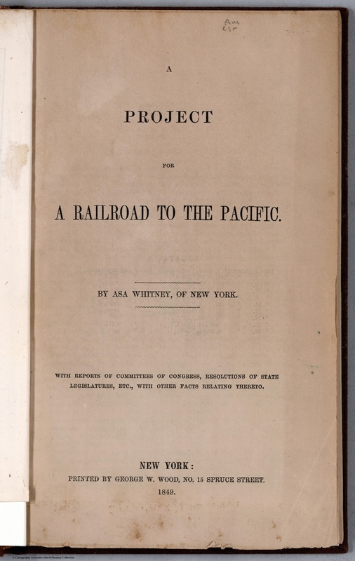 (Title Page To) A Project For A Railroad To The Pacific. By Asa Whitney, of New York. With Reports of Committees of Congress, Resolutions of State Legislatures, Etc., with Other Facts Relating Thereto.